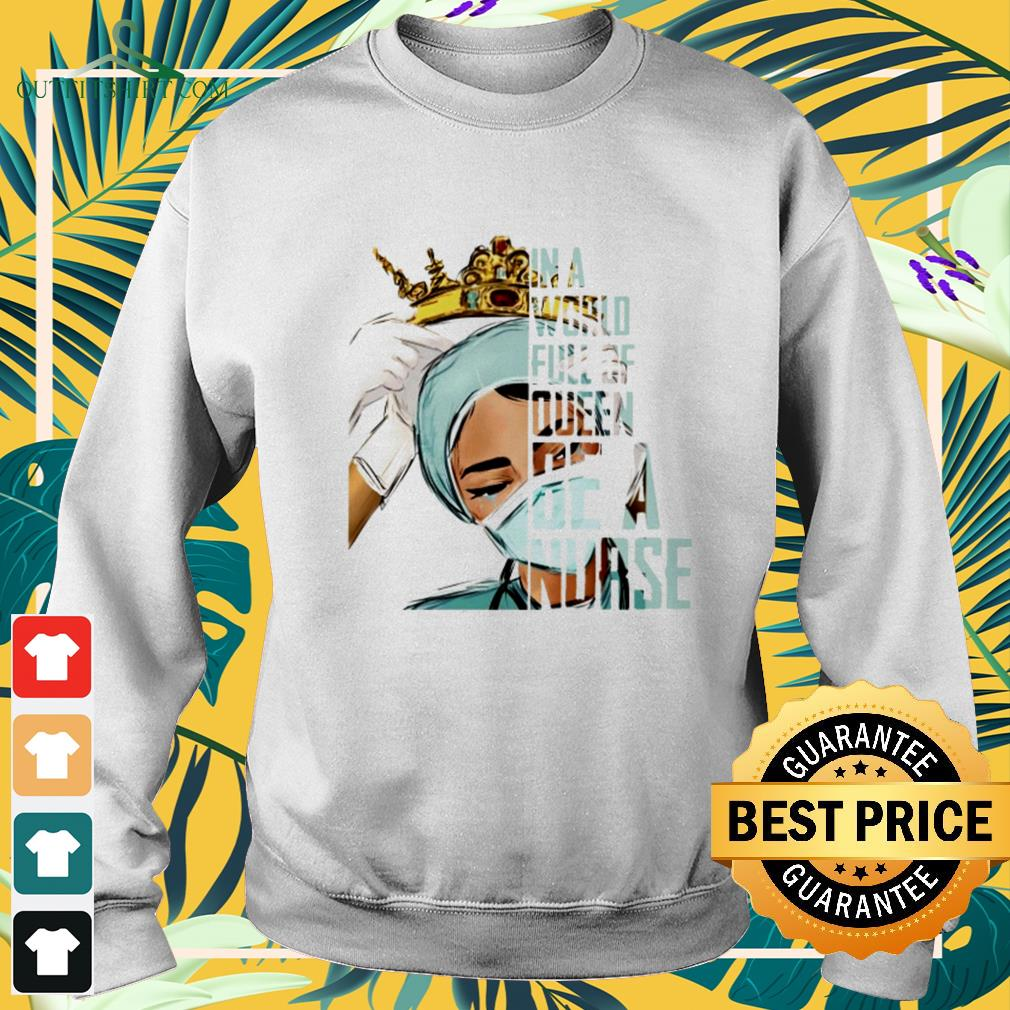In a world full of queen be a nurse sweater
