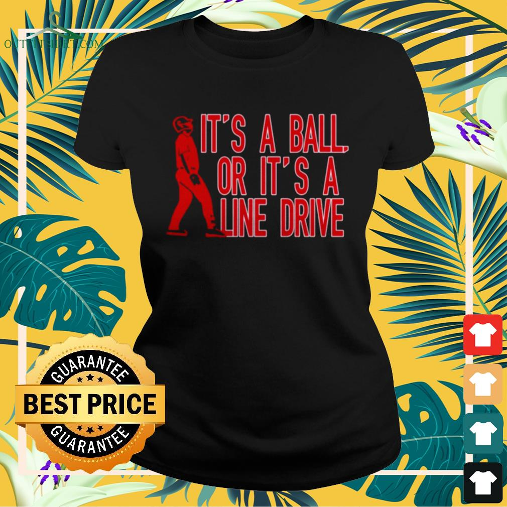 It's a ball or it's a line drive ladies-tee