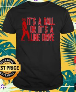 It's a ball or it's a line drive shirt