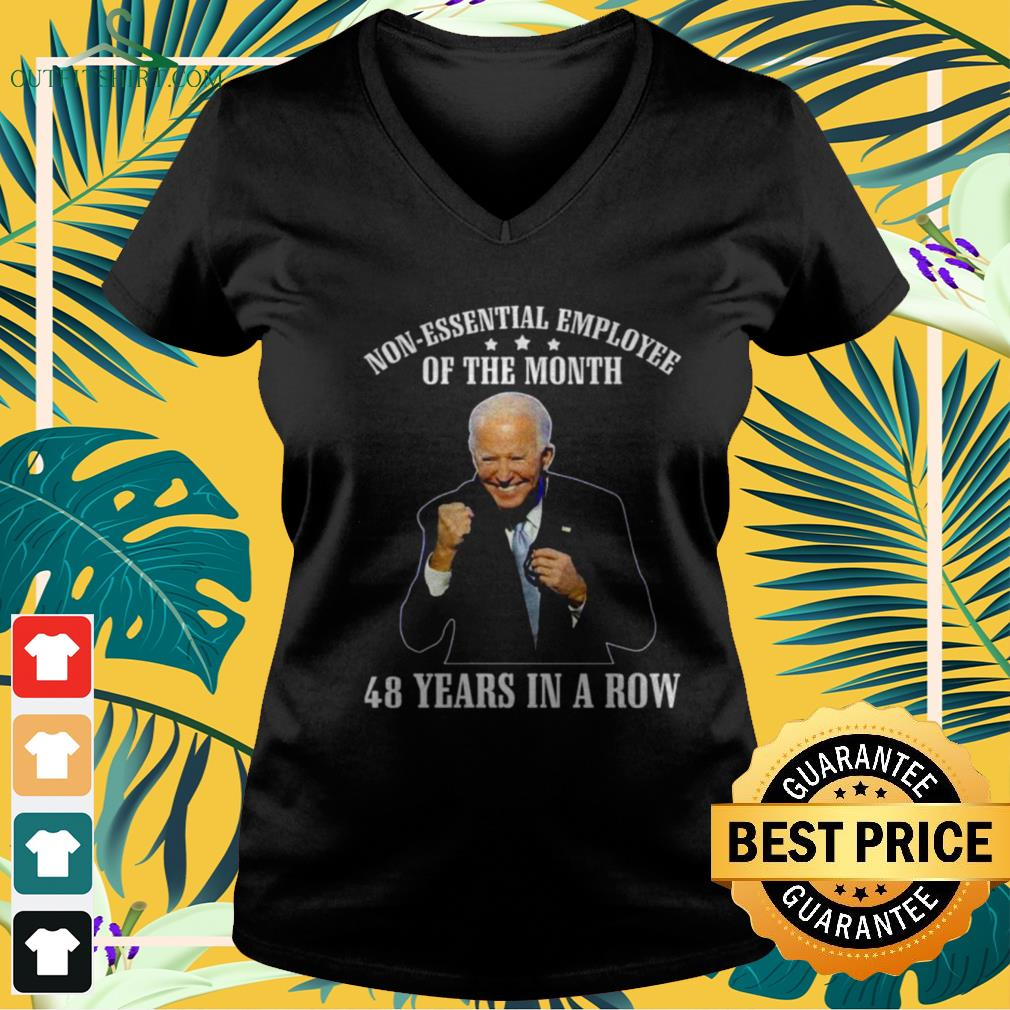 Joe Biden non-essential employee of the month 48 years in a row funny v-neck t-shirt
