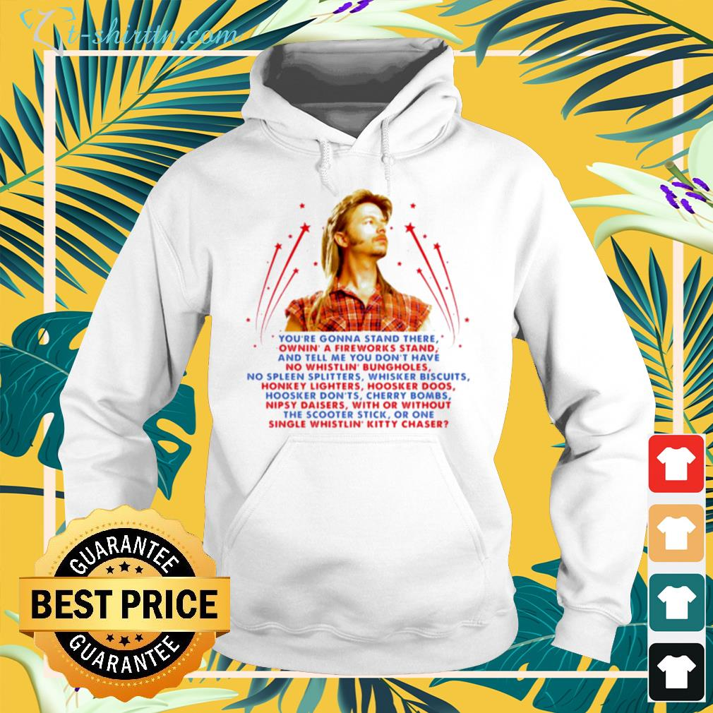 Joe Dirt you're gonna stand there hoodie
