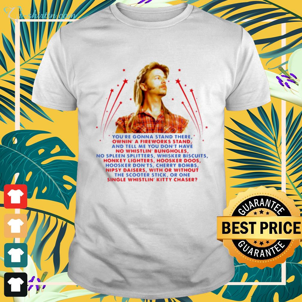 Joe Dirt you're gonna stand there shirt