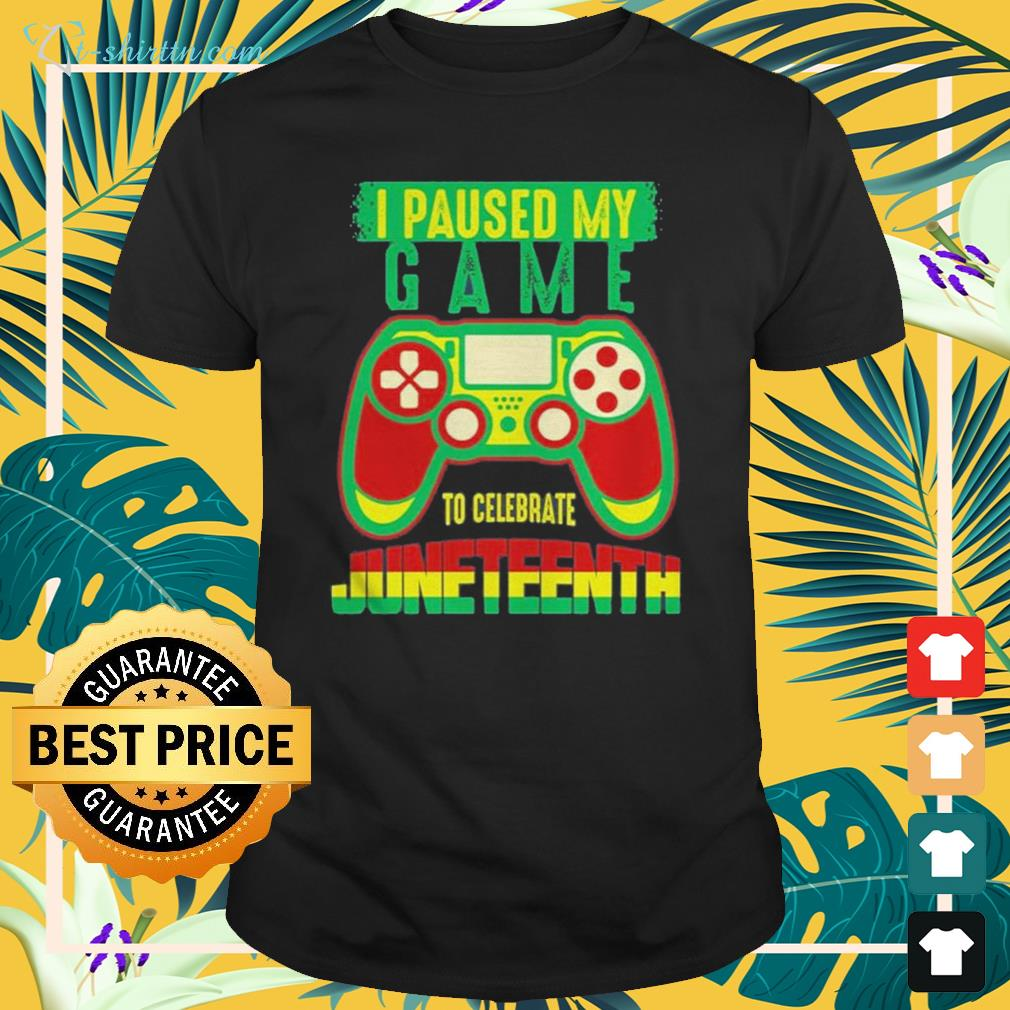 Juneteenth I paused my video game to celebrate June 19th black pride shirt