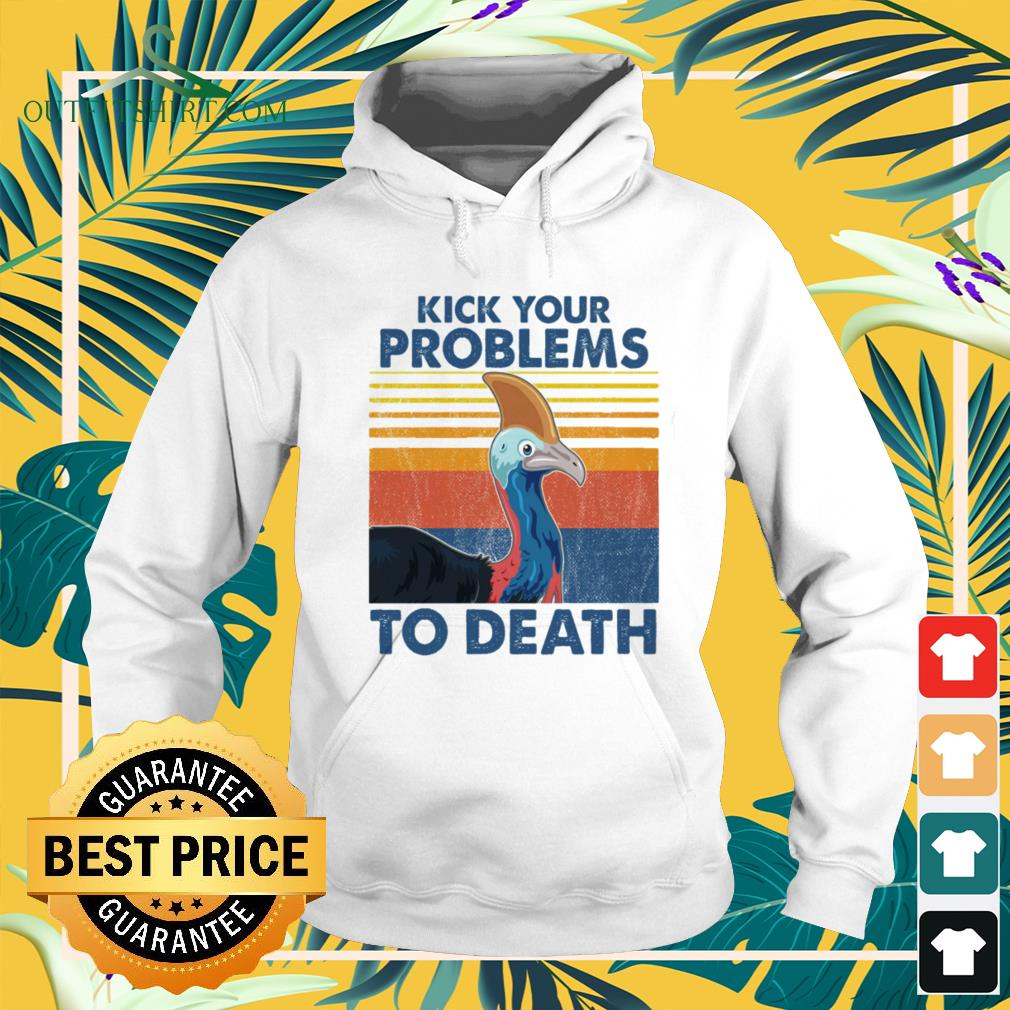 Kick your problems to death vintage Hoodie