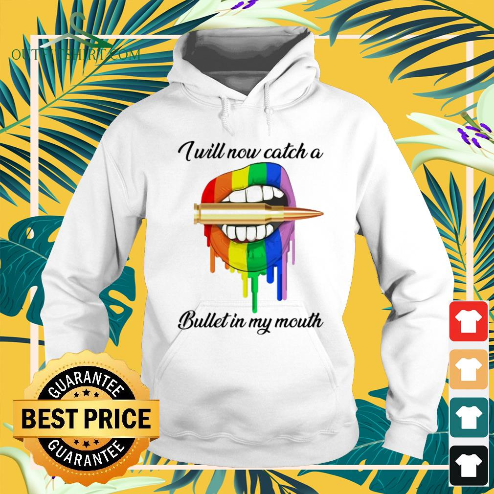 LGBT I will now catch a bullet in my mouth hoodie