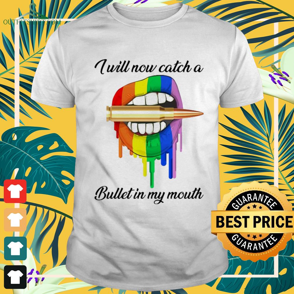 LGBT I will now catch a bullet in my mouth shirt