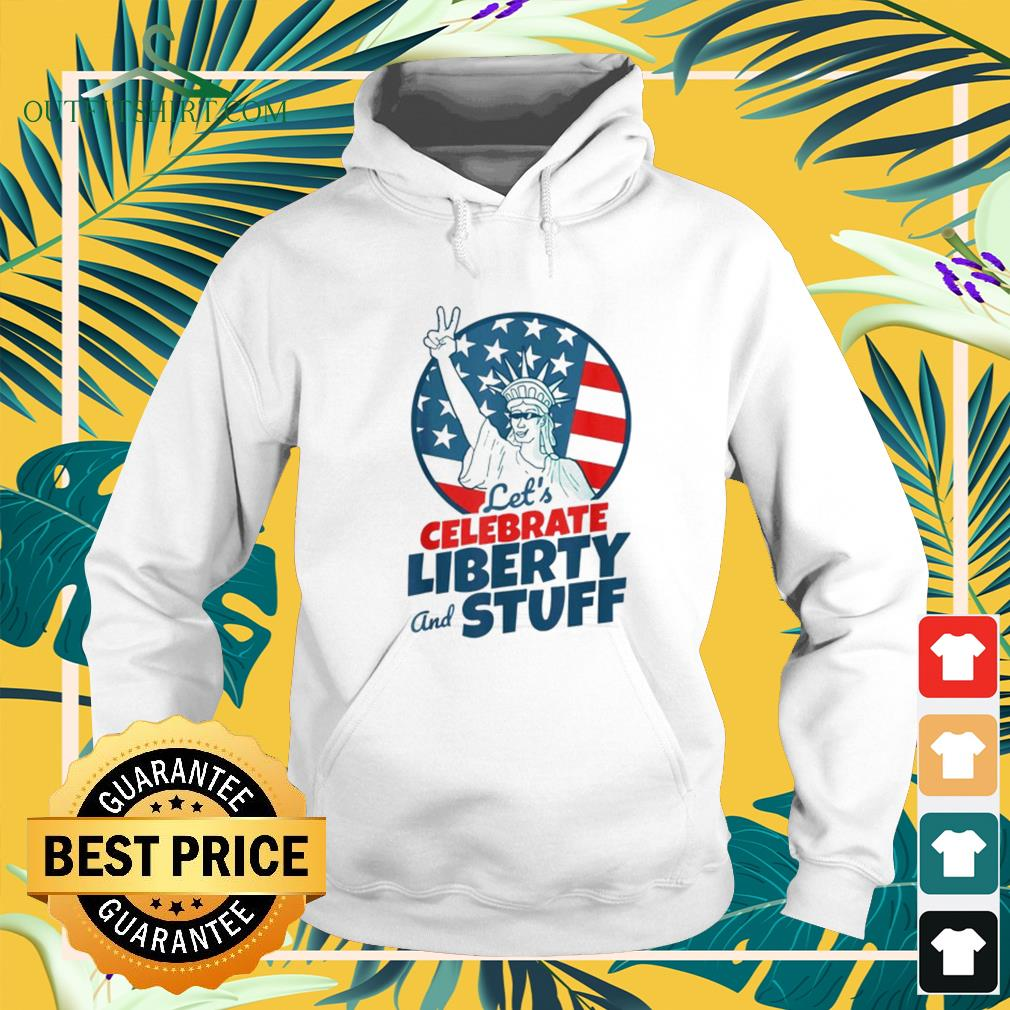 Let's celebrate liberty and stuff July 4th hoodie
