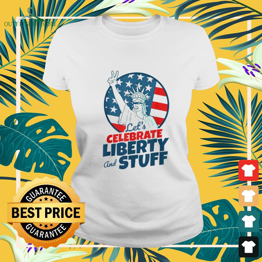 Let's celebrate liberty and stuff July 4th ladies-tee