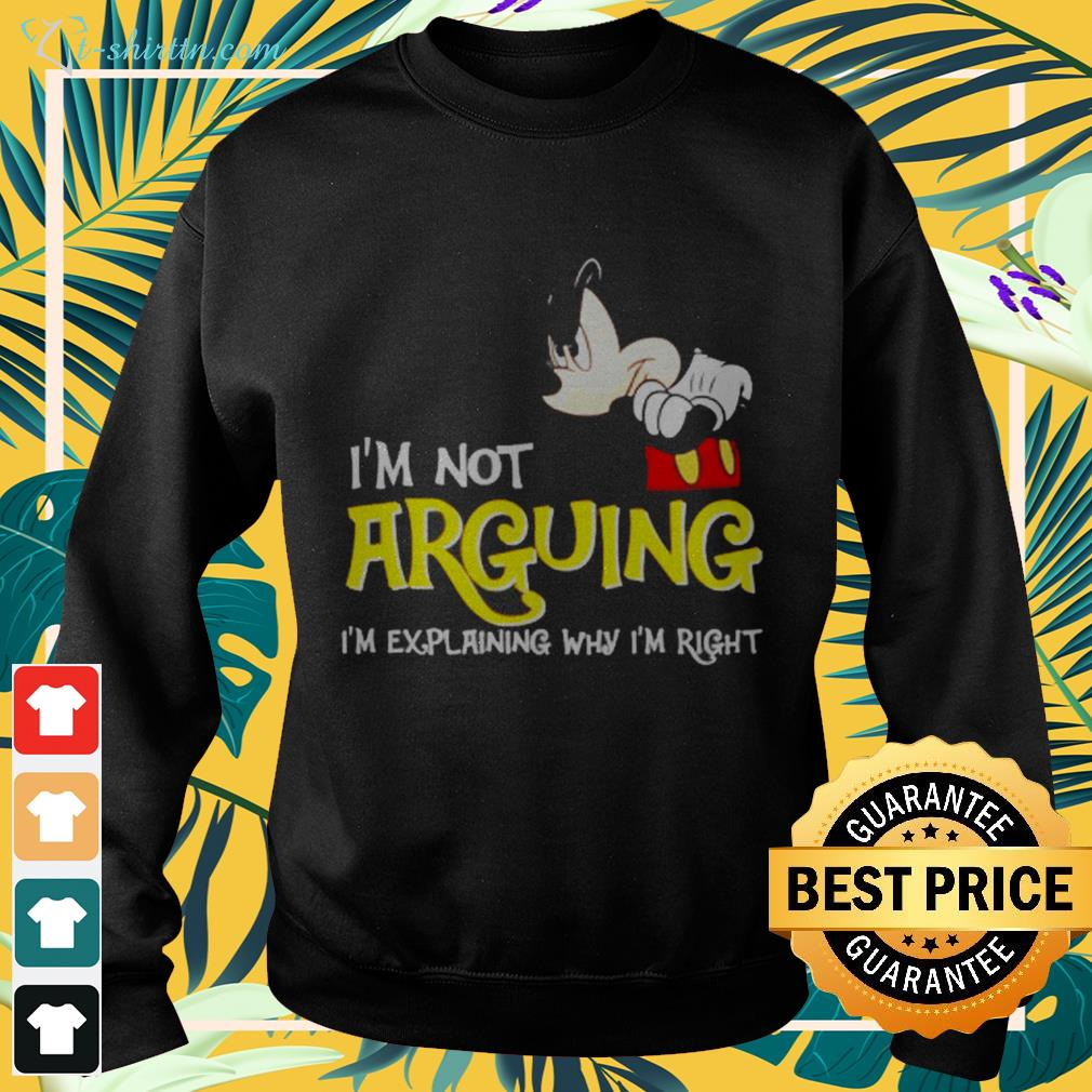 Mickey Mouse I'm not arguing I'm explaining why I'm right sweater