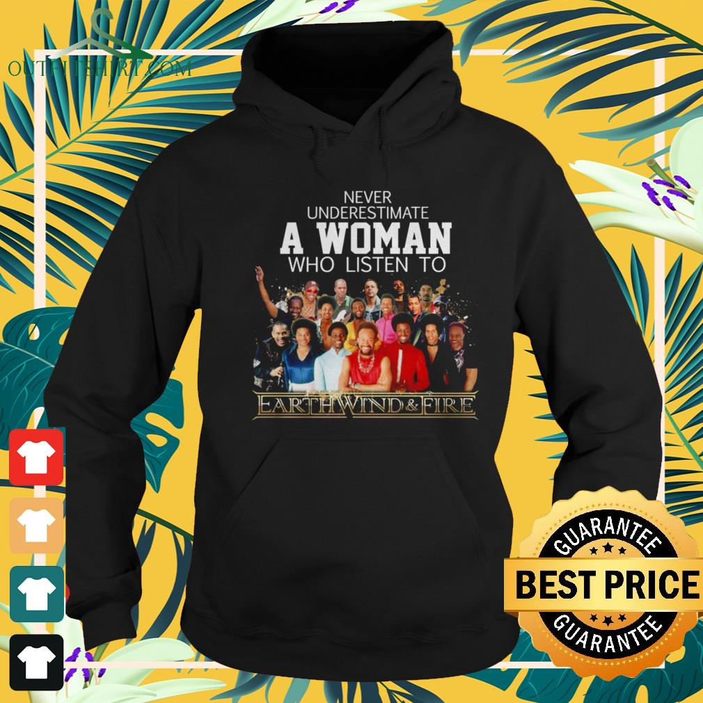 Never underestimate a woman who listen to Earth Wind and Fire hoodie