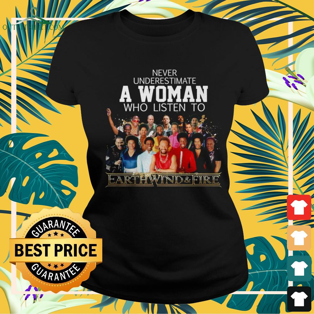 Never underestimate a woman who listen to Earth Wind and Fire ladies-tee
