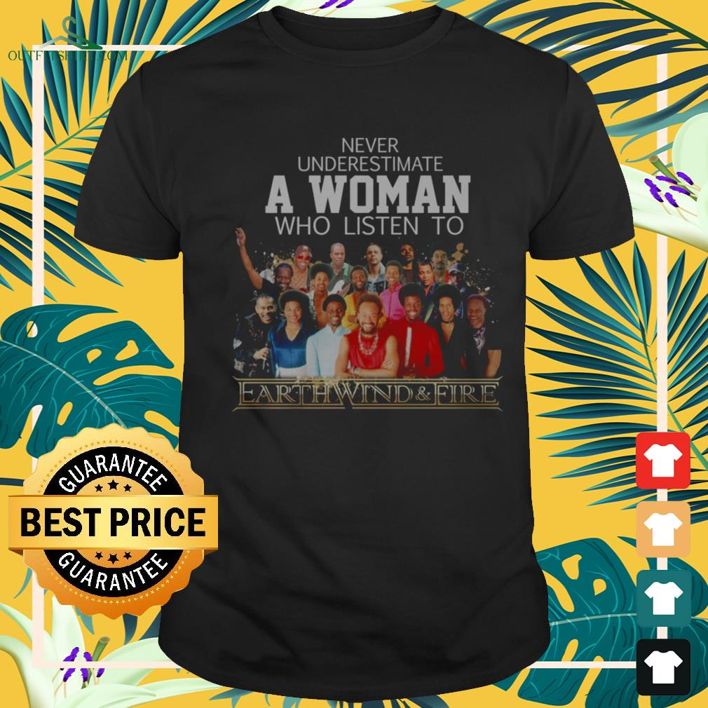 Never underestimate a woman who listen to Earth Wind and Fire shirt