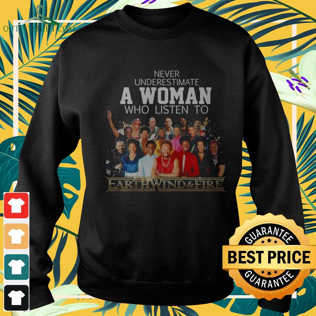 Never underestimate a woman who listen to Earth Wind and Fire sweater