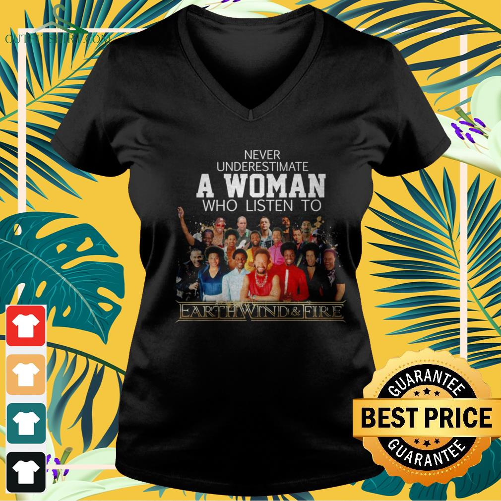 Never underestimate a woman who listen to Earth Wind and Fire v-neck t-shirt