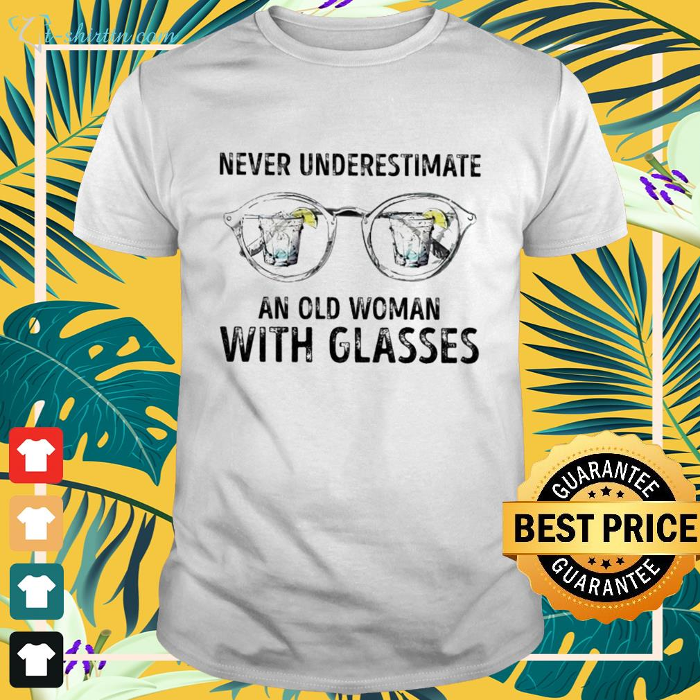 Never underestimate an old woman with glasses shirt