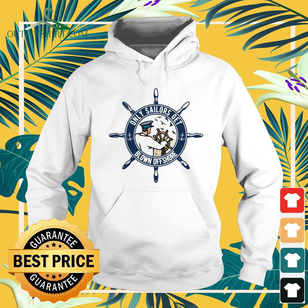 Only sailors get blown offshore hoodie