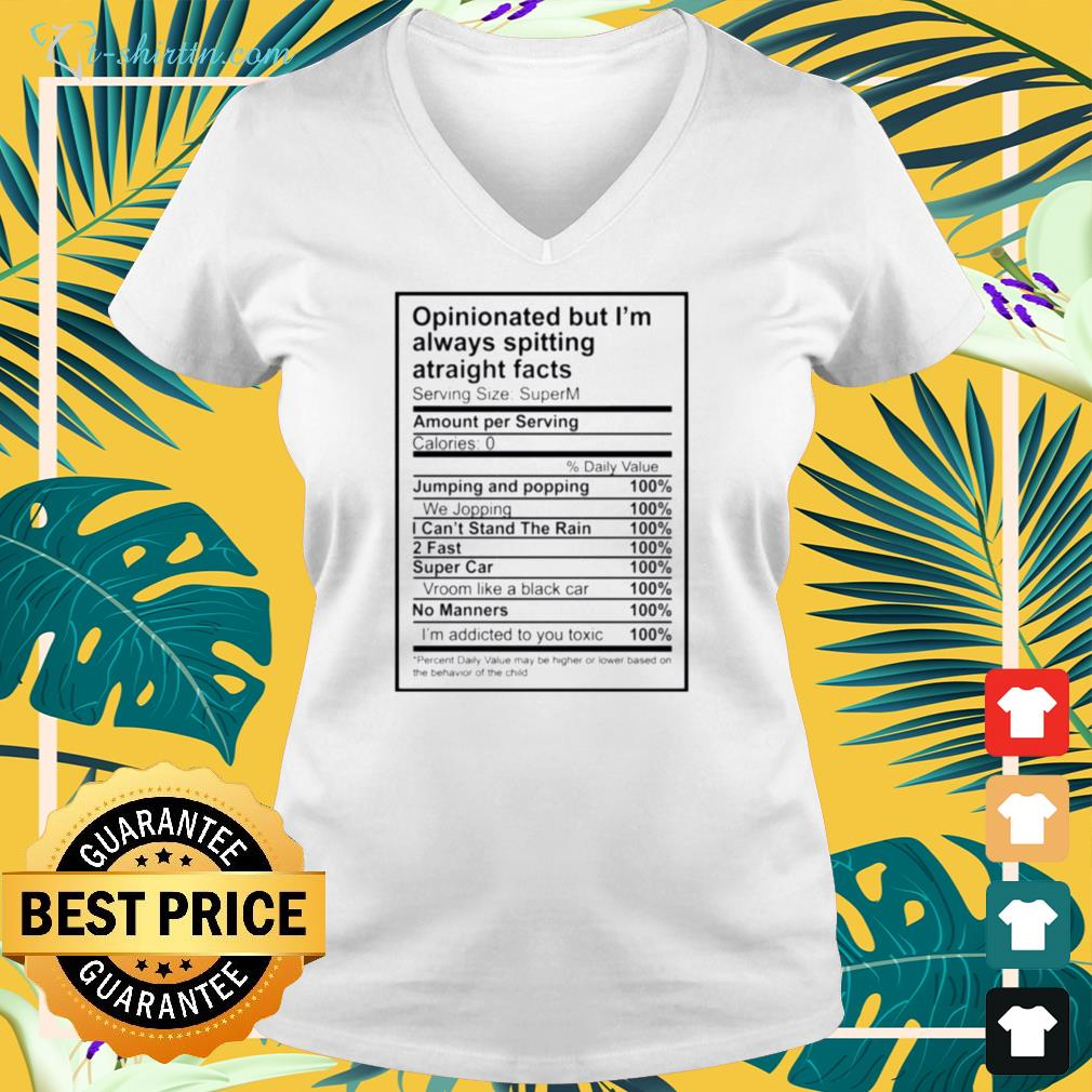 Opinionated but I'm always spitting atraight facts v-neck t-shirt