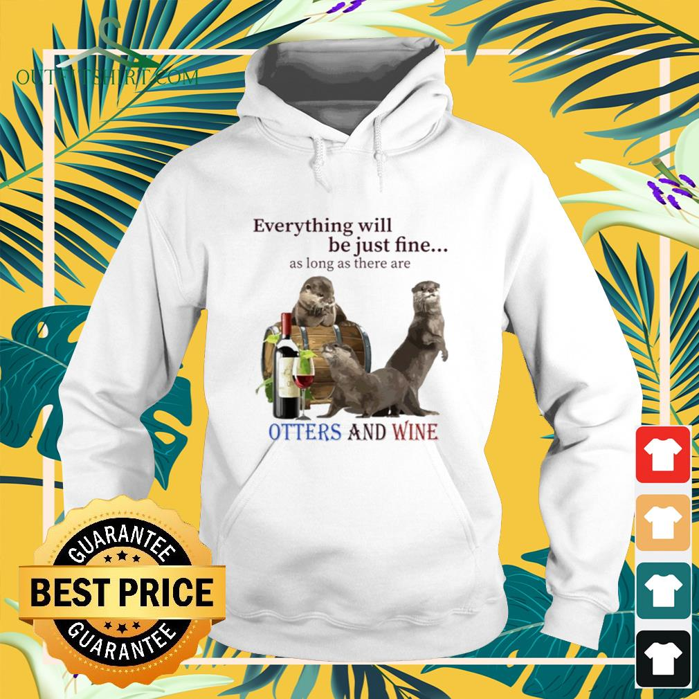 Otters with wine everything be just fine Hoodie