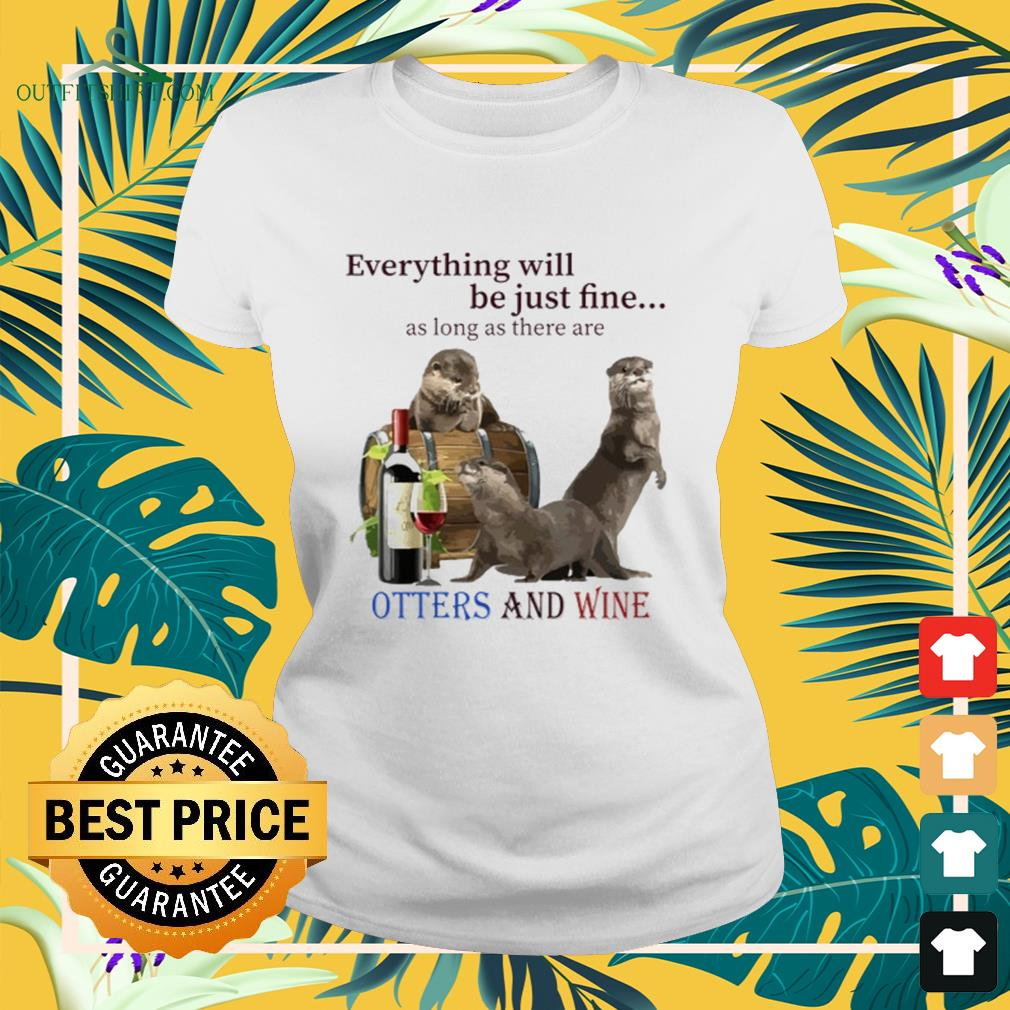 Otters with wine everything be just fine Ladies-tee