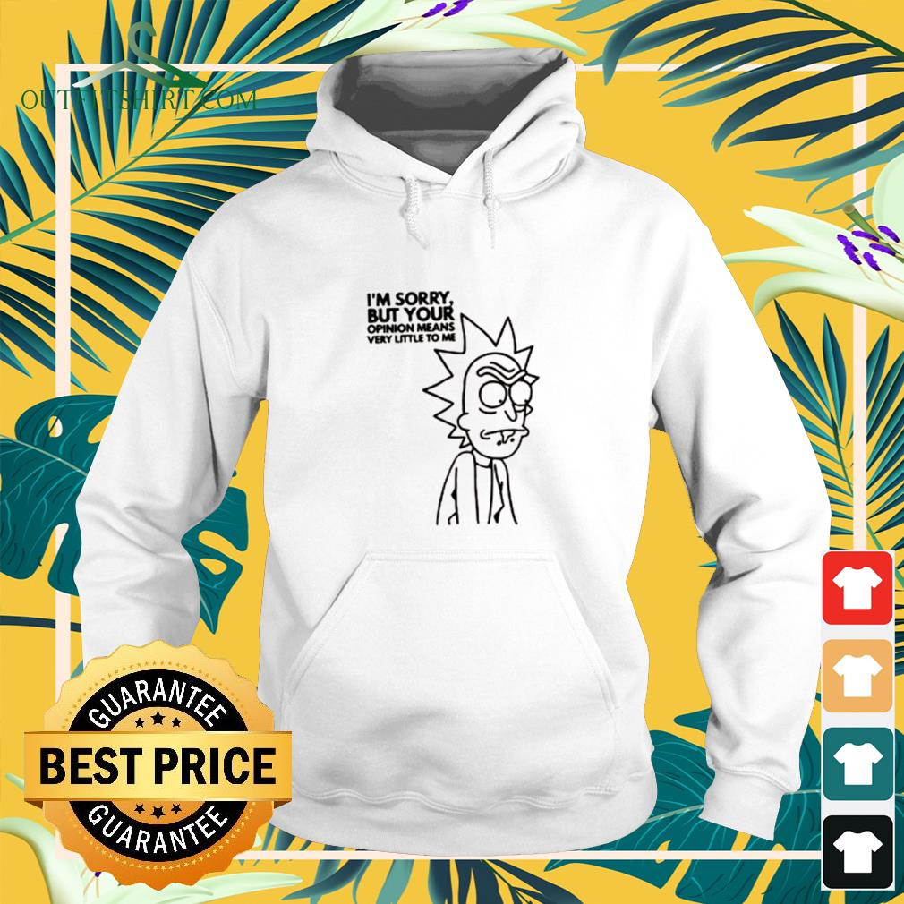 Rick and Morty I'm sorry but your opinion means very little to me Hoodie