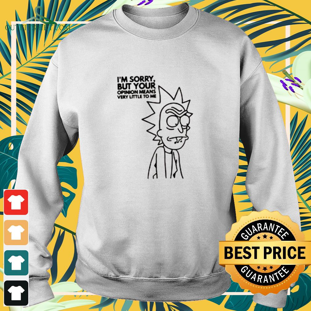Rick and Morty I'm sorry but your opinion means very little to me Sweater
