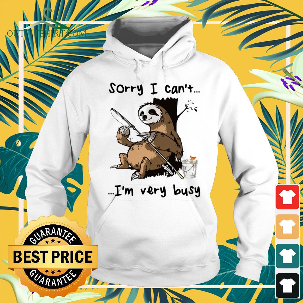 Sloth I can't I am very busy fishing hoodie