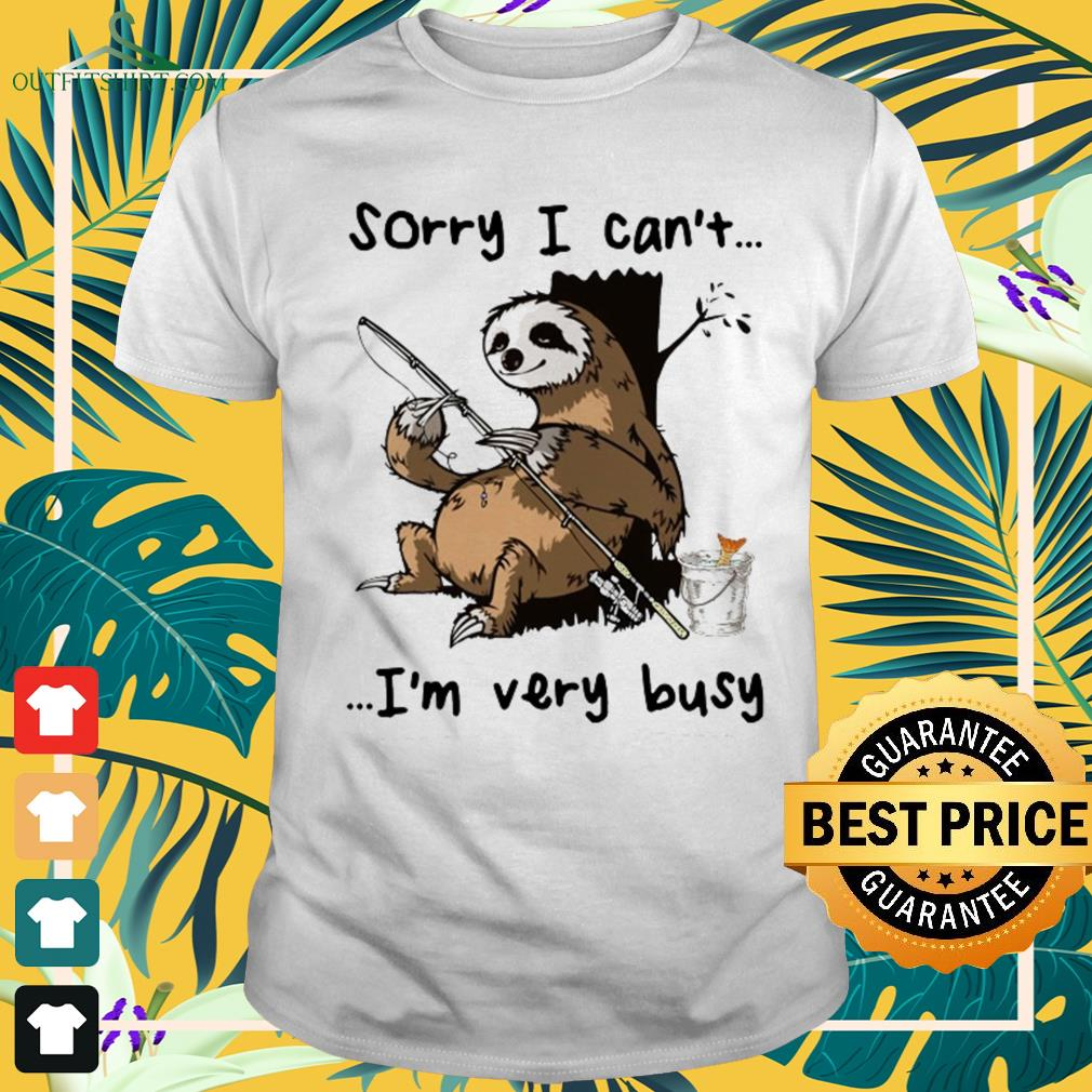 Sloth I can't I am very busy fishing shirt