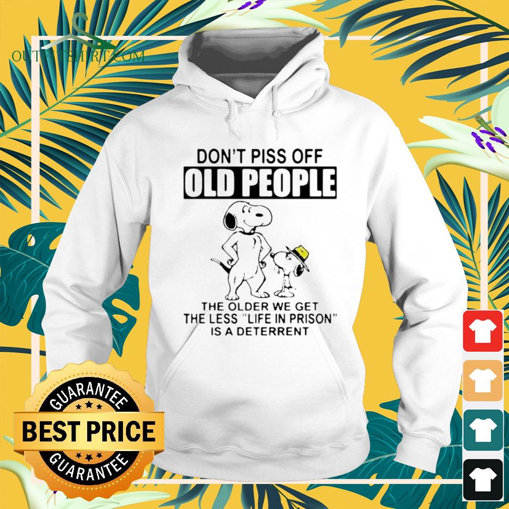 Snoopy don't piss off old people the older we get the less lihoodie