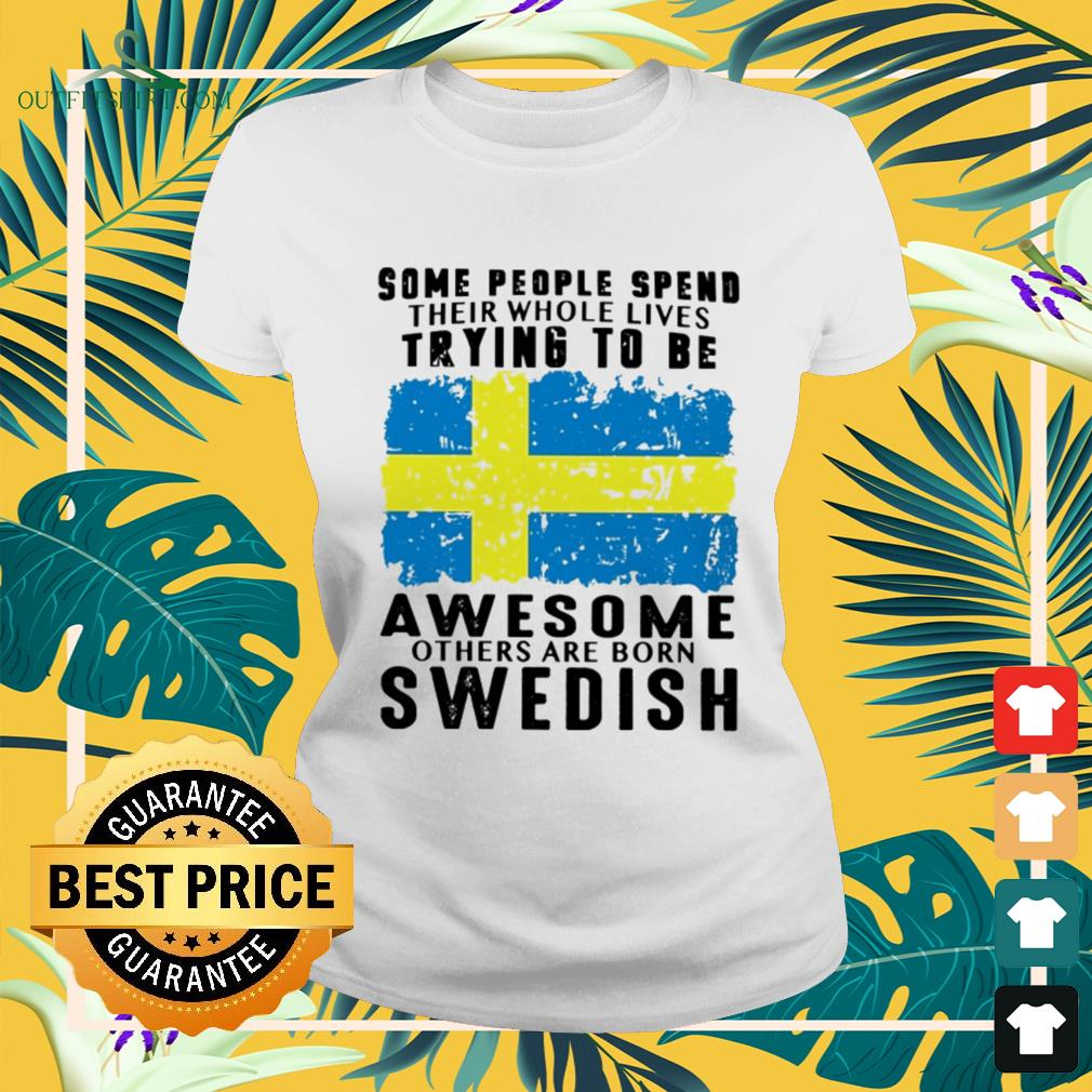 Some people spend their whole lives trying to be awesome others are born Swedish Ladies-tee