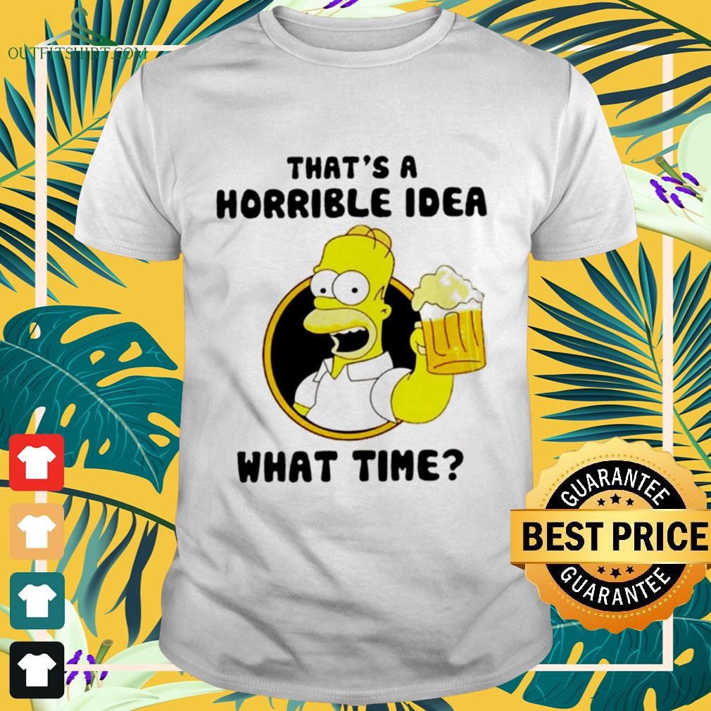 The Simpsons That's a horrible idea what time shirt