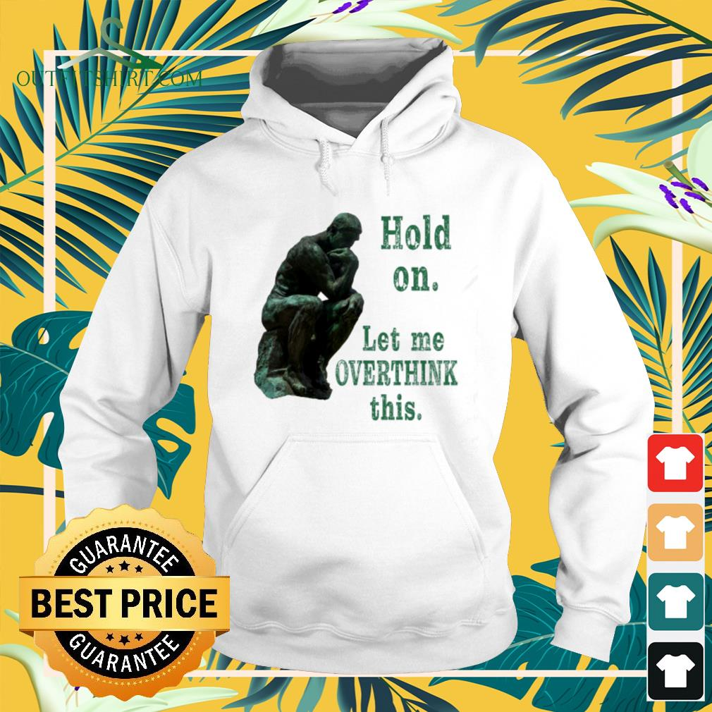 The Thinker Rodin hold on let me overthink this hoodie
