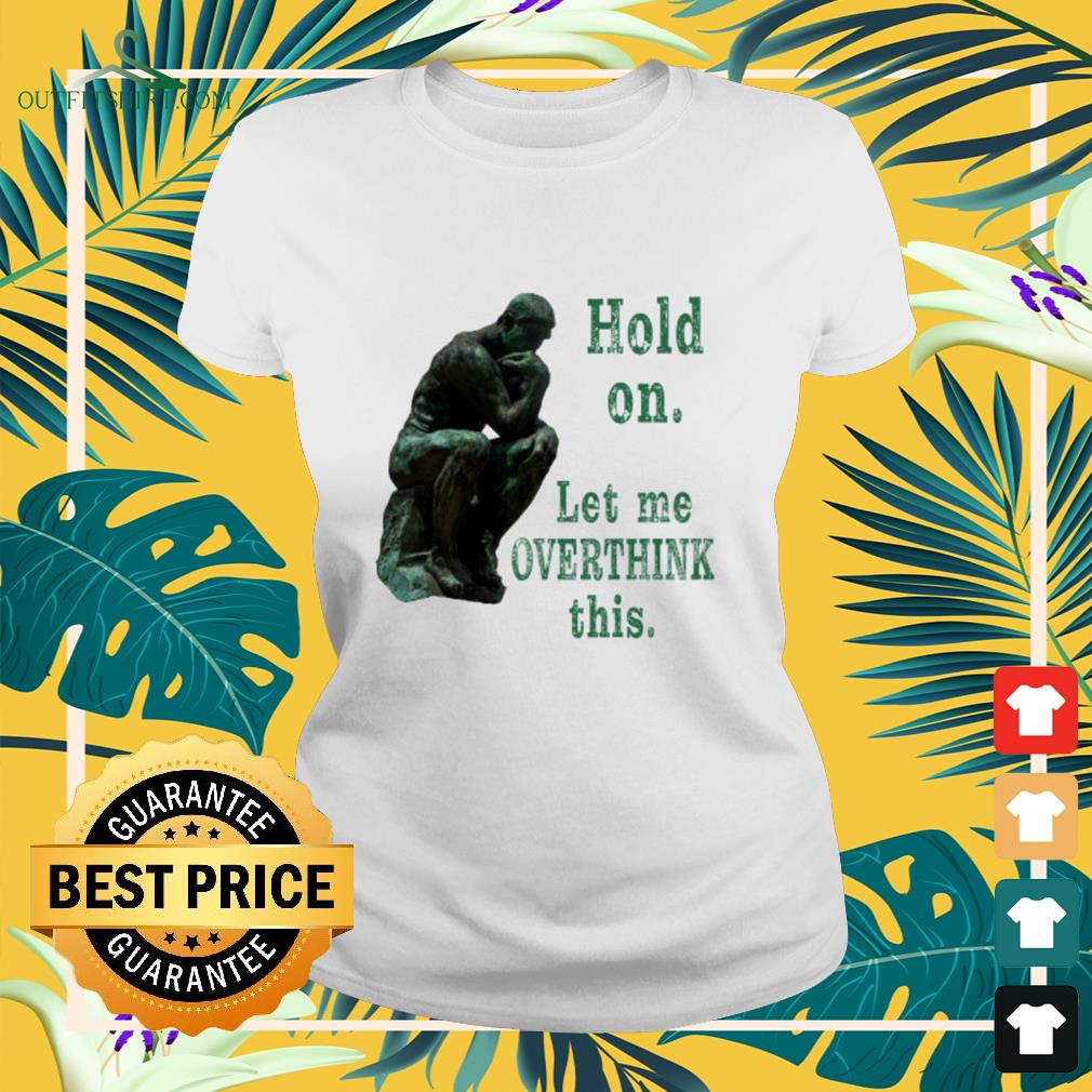 The Thinker Rodin hold on let me overthink this ladies-tee