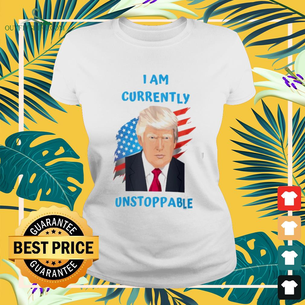 Trump I am currently unstoppable American flag ladies-tee
