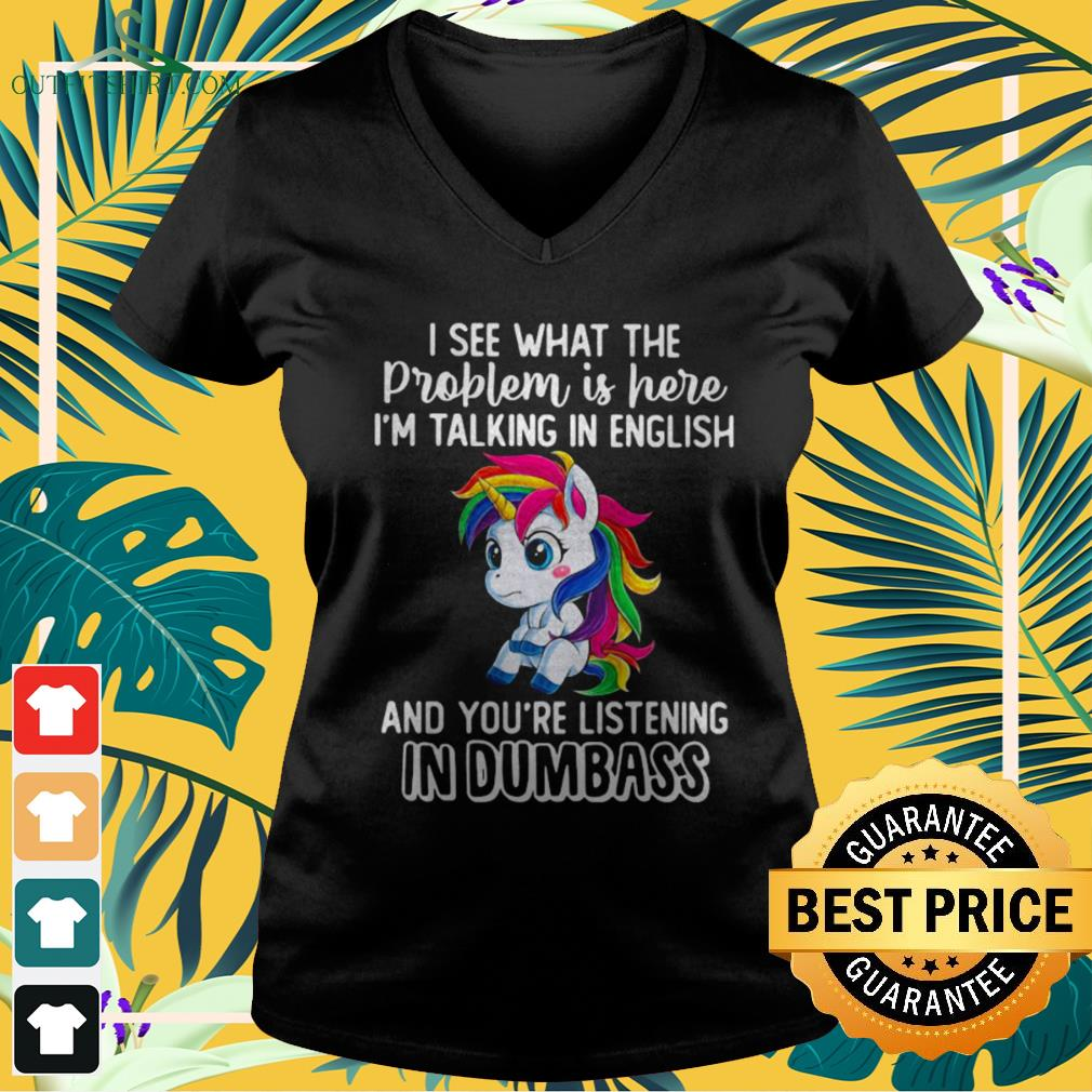 Unicorn I see what the problem is here I'm talking in English v-neck t-shirt