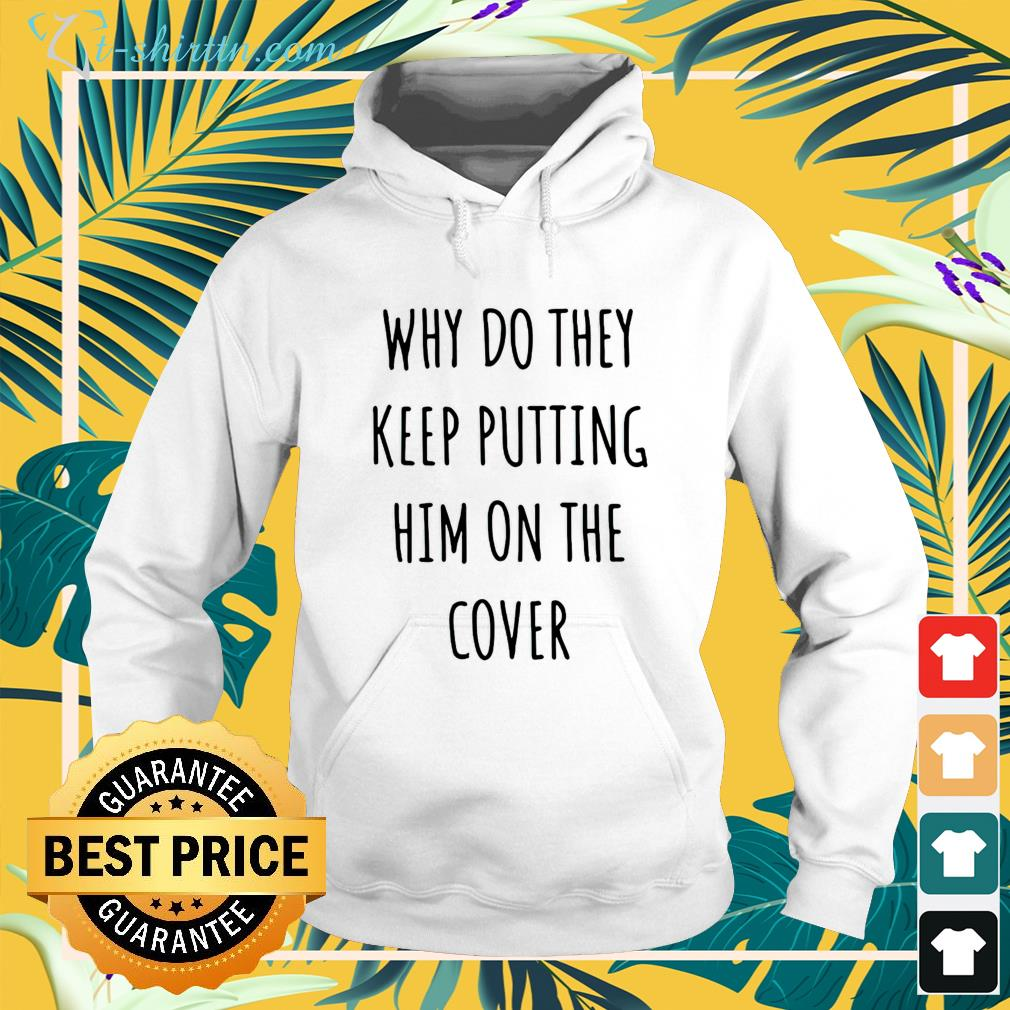 Why do they keep putting him on the cover hoodie