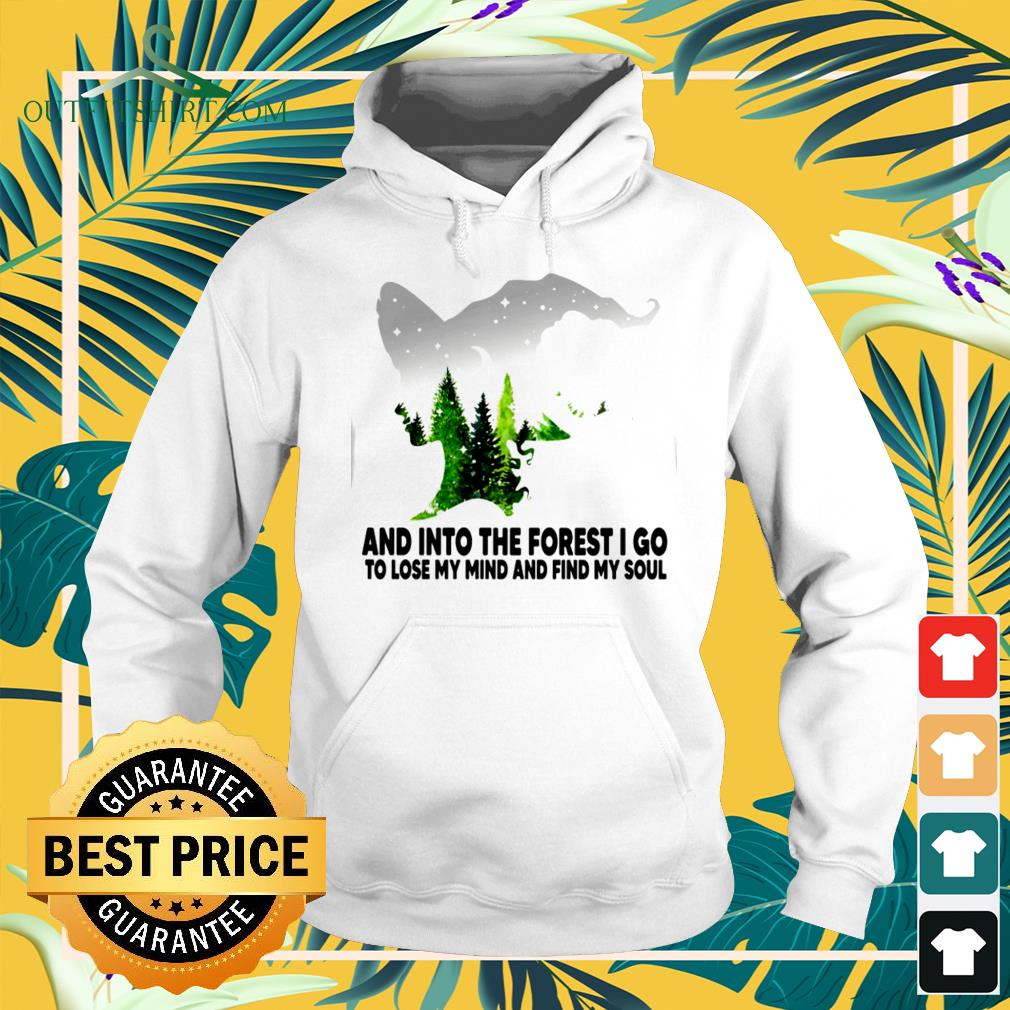 Witch and into the forest I go to lose my mind and find my soul Hoodie