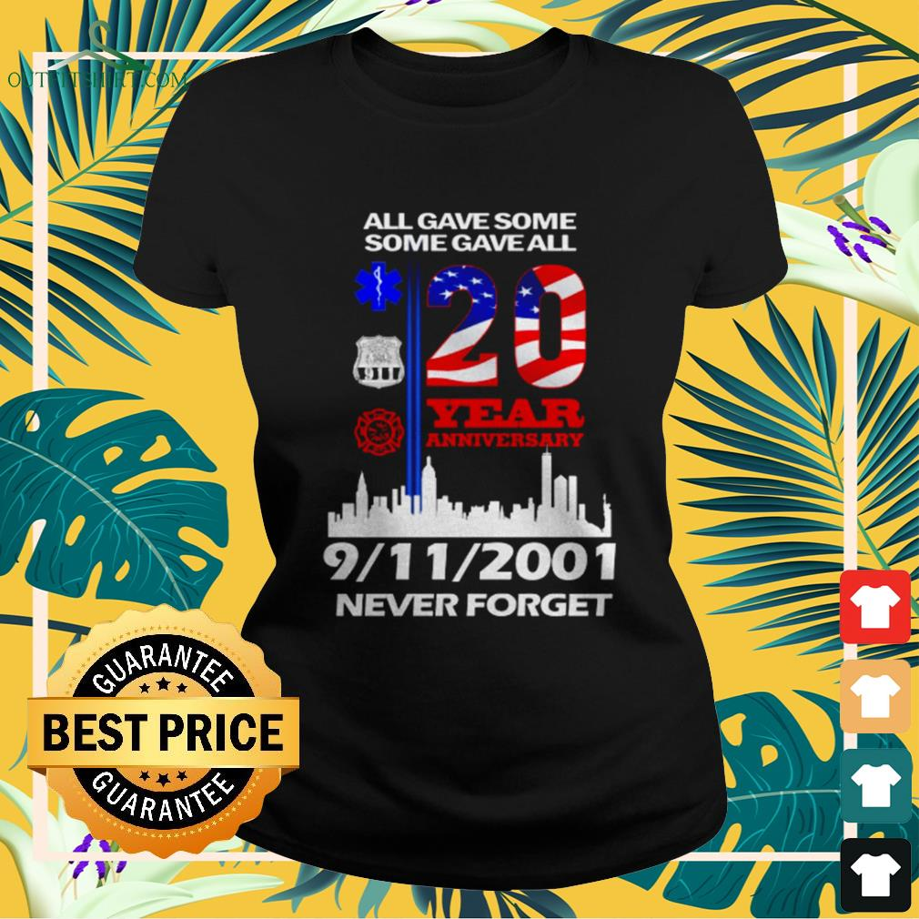 All gave some gave all 20 years anniversary 9-11-2001 never forget USA ladies-tee