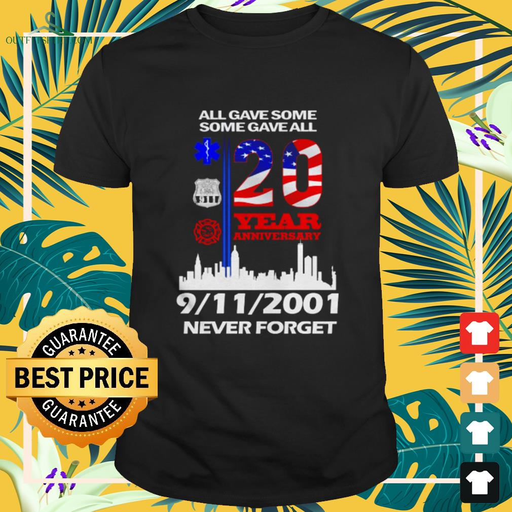 All gave some gave all 20 years anniversary 9-11-2001 never forget USA shirt