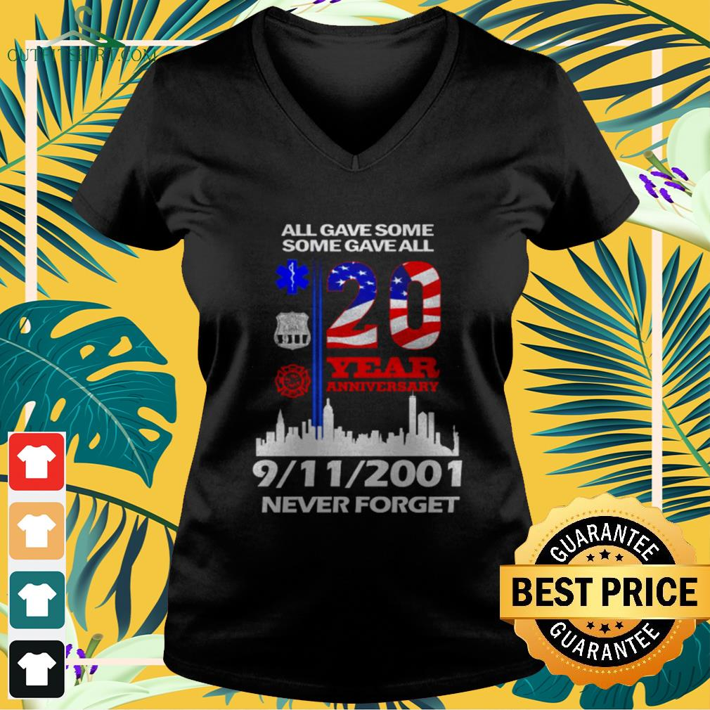 All gave some gave all 20 years anniversary 9-11-2001 never forget USA v-neck t-shirt