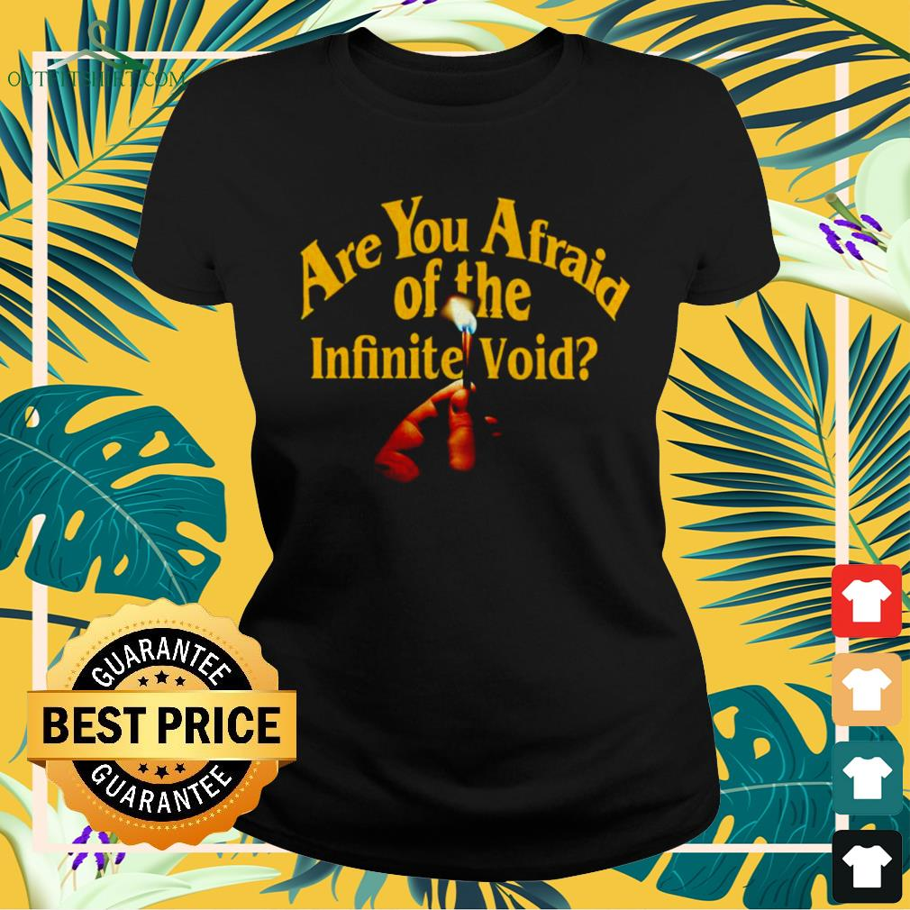 Are you afraid of the infinite void ladies-tee