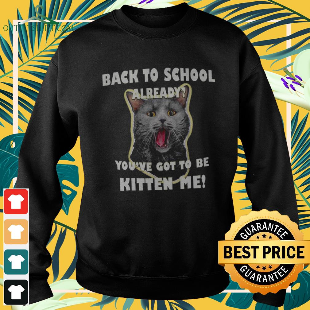 Back to school already you've got to be kitten me sweater