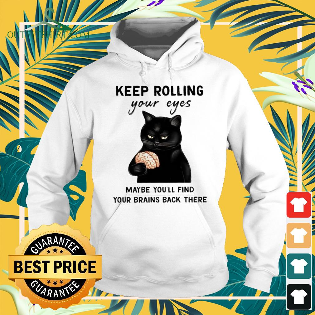 Black cat keep rolling maybe youll find your brains back their hoodie