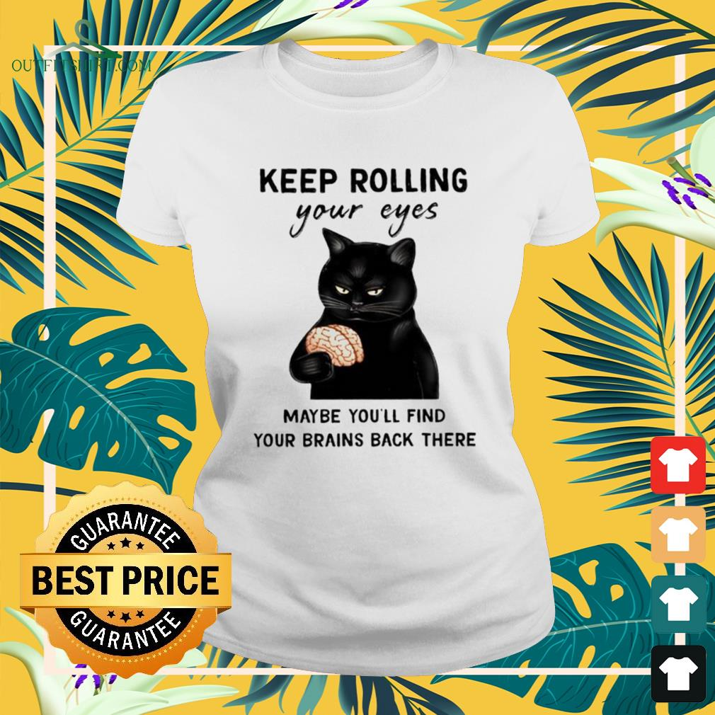 Black cat keep rolling maybe youll find your brains back their ladies-tee