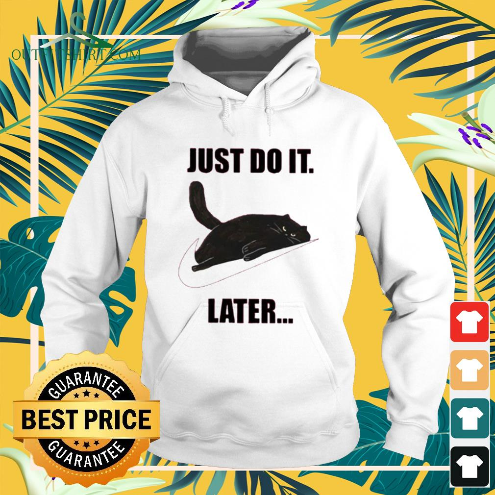 Cat just do it later Nike logo hoodie