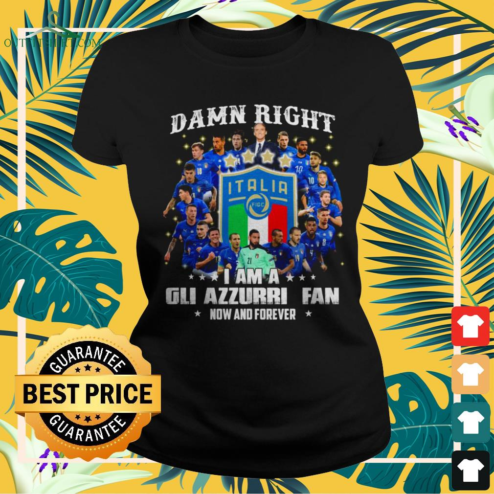 Damn right I am a Gli Azzurri fan now and forever ladies-tee