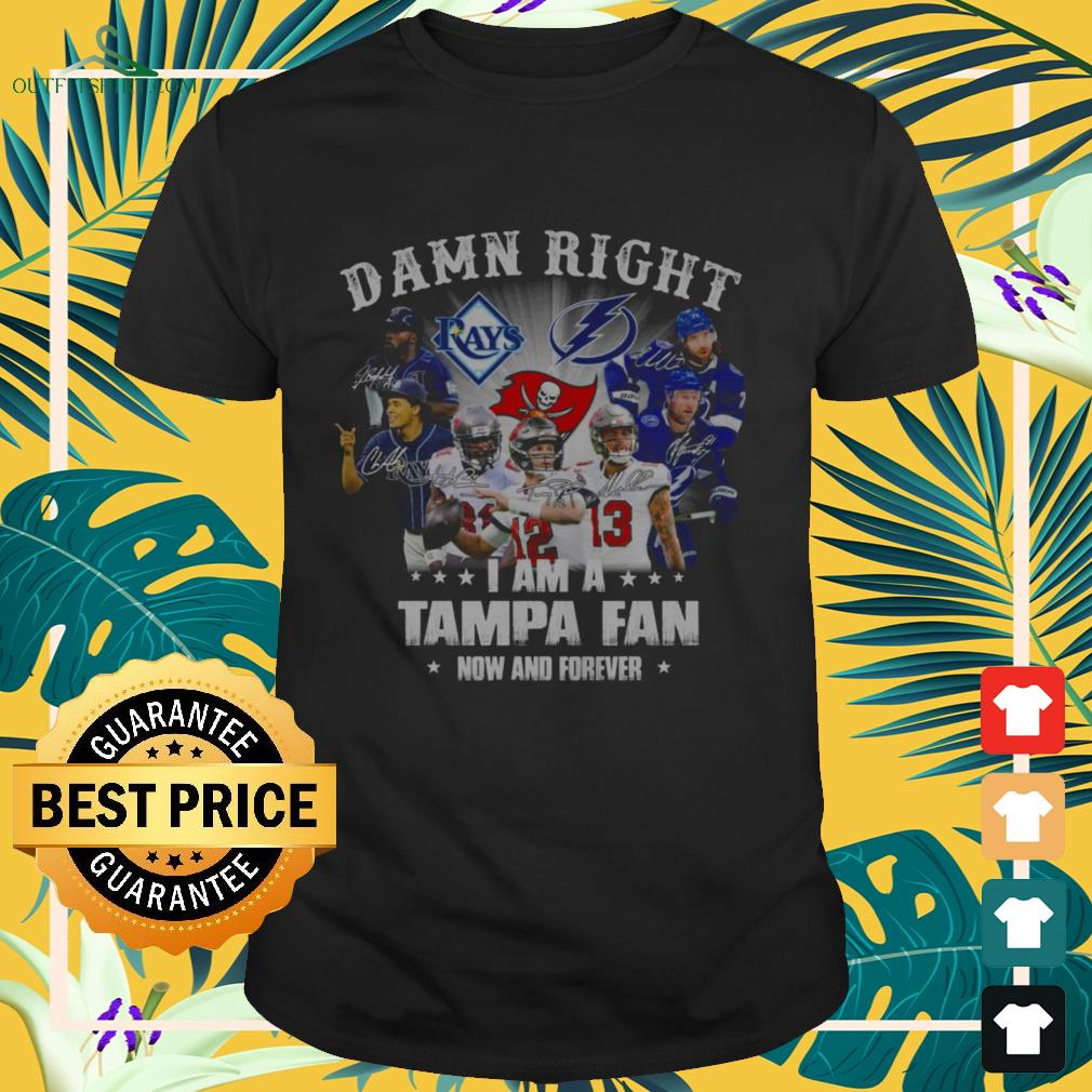 Damn right I am a Tampa fan now and forever shirt