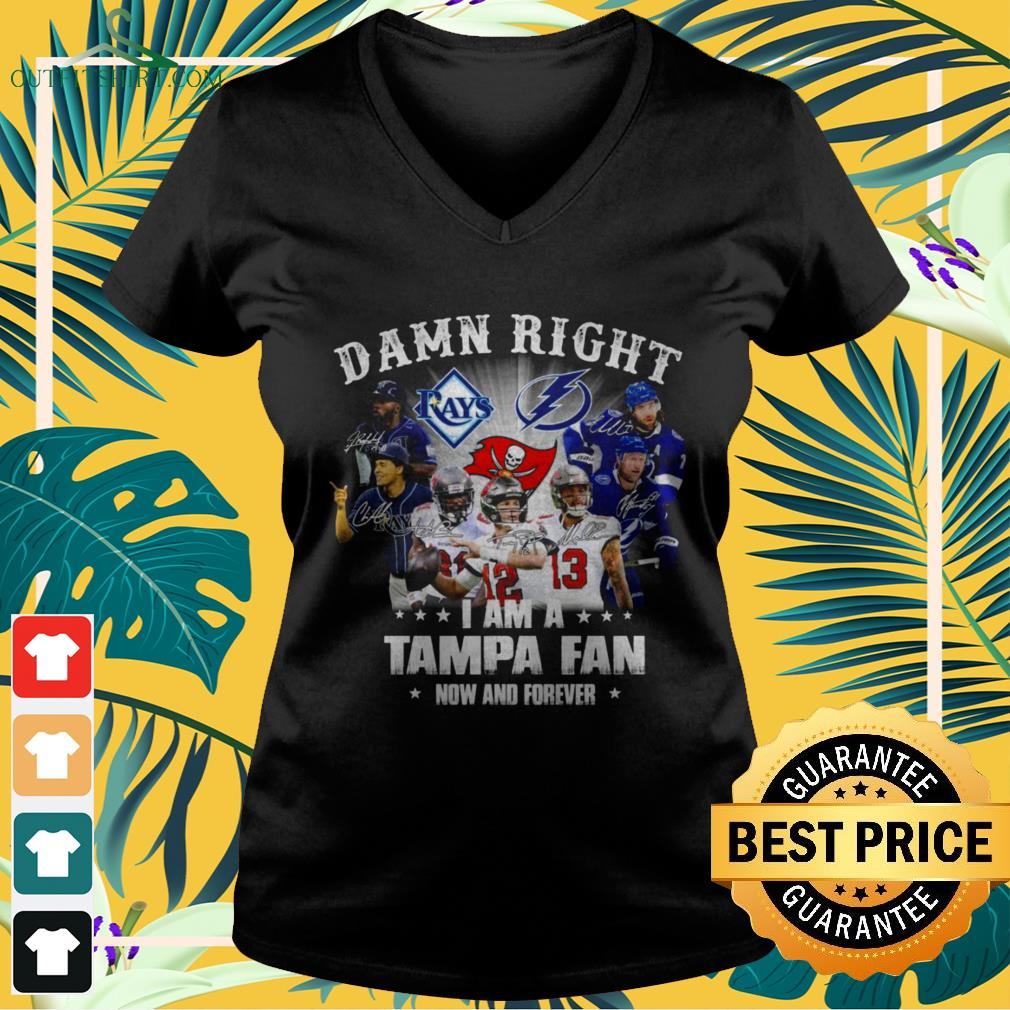 Damn right I am a Tampa fan now and forever v-neck t-shirt