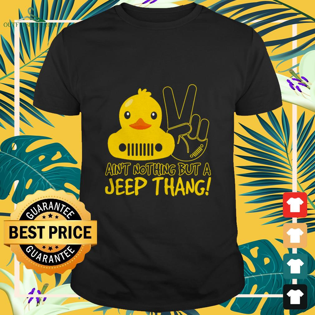 Duck ainu't nothing but a Jeep thang shirt