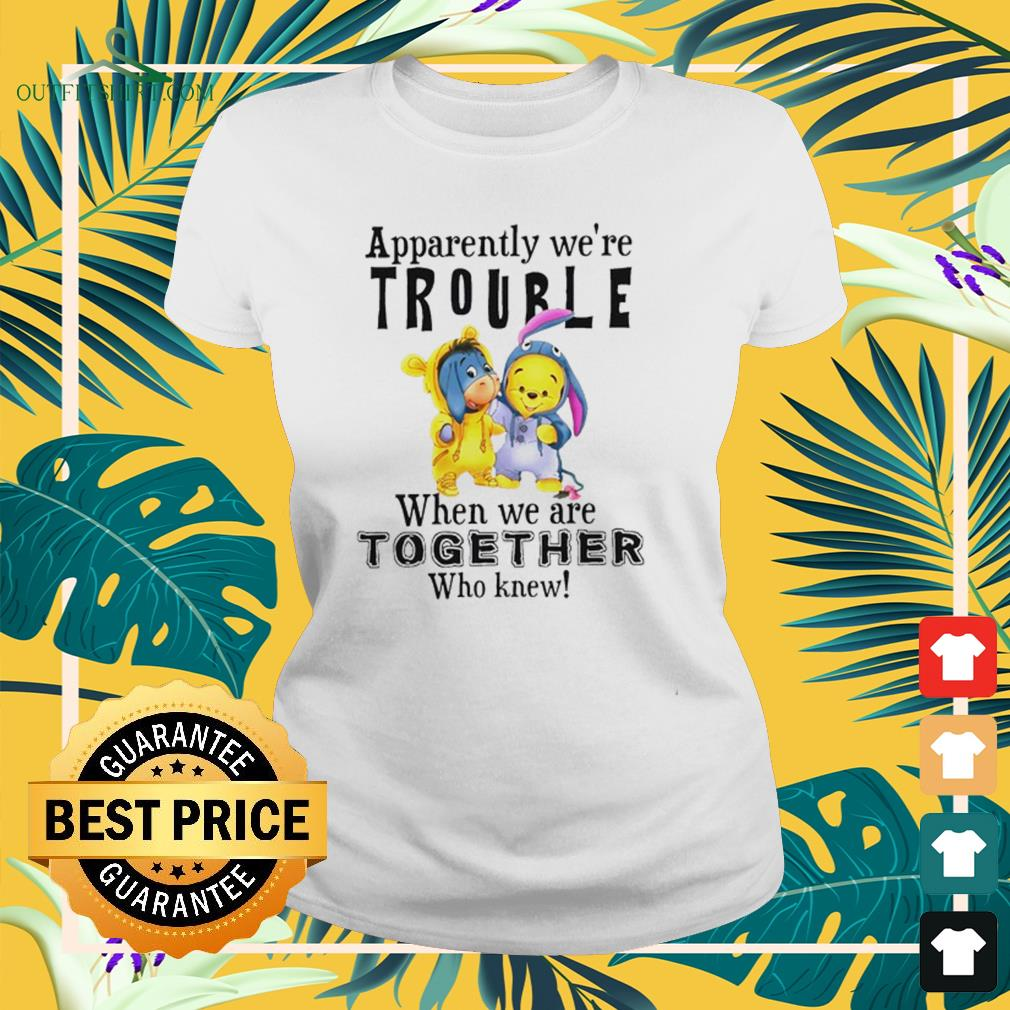 Eeyore and Winnie Pooh apparently were trouble when were together who knew ladies-tee