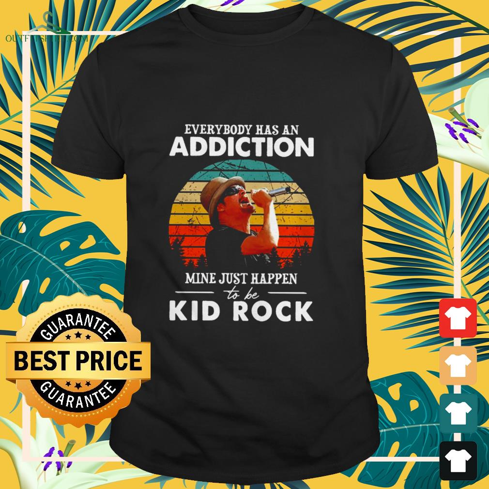 Everybody has an addiction mine just happen to be Kid Rock vintage shirt
